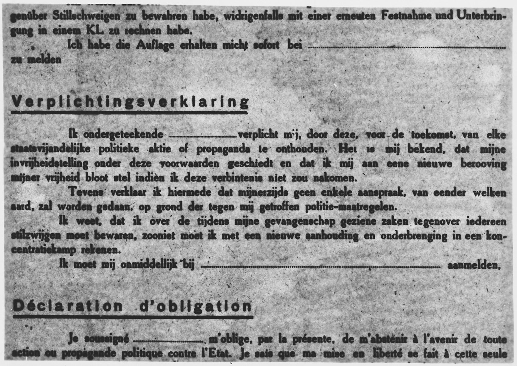 """Declaration which prisoners were made to sign on their release from a German concentration camp and kept by the police in Antwerp.  The translation reads, """"I the undersigned hereby in the future refrain from every political or propagandistic activity.  I understand that my release is governed by these conditions and that I am liable to a fresh forfeiture of my freedom if I do not carry out this undertaking.  I also declare that I shall make no claim in respect of any measures which have been taken against me by the police.  I am aware that I must say nothing about anything which I have seen during my time of imprisonment; otherwise I shall be rearrested and detained in a concentration camp."""""""